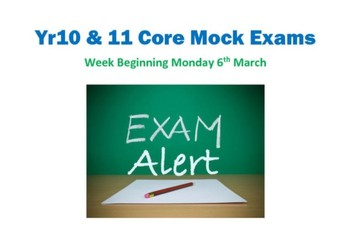 Yr10 & 11 Core Mock Exams : W/B Mon 6th March