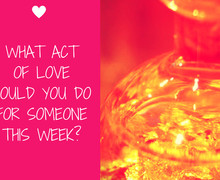 What act of love could you do for someone