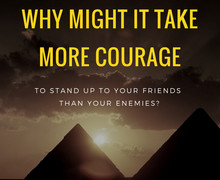 Why might it take more courage