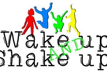 Wake up and Shake up